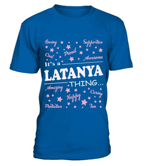 # LATANYA THING  .  LATANYA THING   A GIFT FOR A SPECIAL PERSON  It's a unique tshirt, with a special name!   HOW TO ORDER:  1. Select the style and color you want:  2. Click Reserve it now  3. Select size and quantity  4. Enter shipping and billing information  5. Done! Simple as that!  TIPS: Buy 2 or more to save shipping cost!   This is printable if you purchase only one piece. so dont worry, you will get yours.   Guaranteed safe and secure checkout via:  Paypal | VISA | MASTERCARD