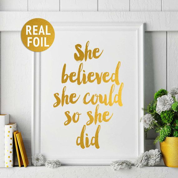 Hey, I found this really awesome Etsy listing at https://www.etsy.com/uk/listing/277599736/gold-foil-print-she-believed-she-could