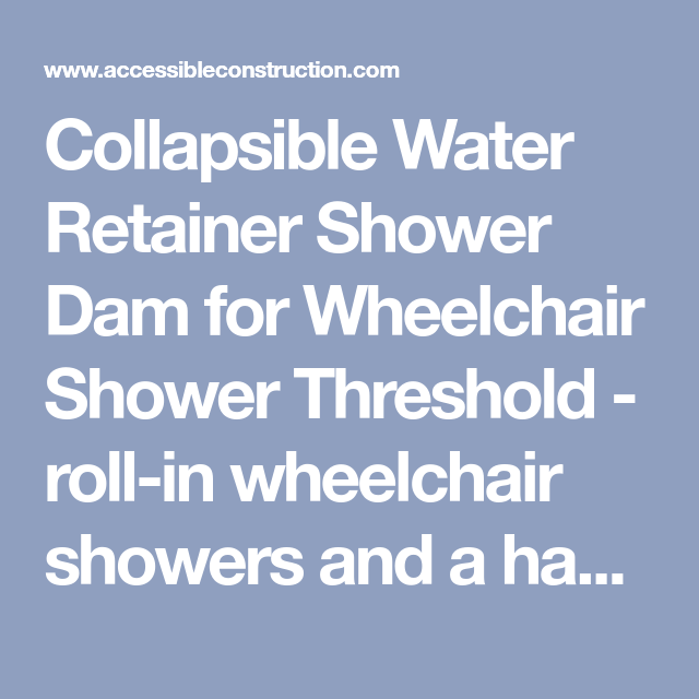 collapsible water retainer shower dam for wheelchair shower