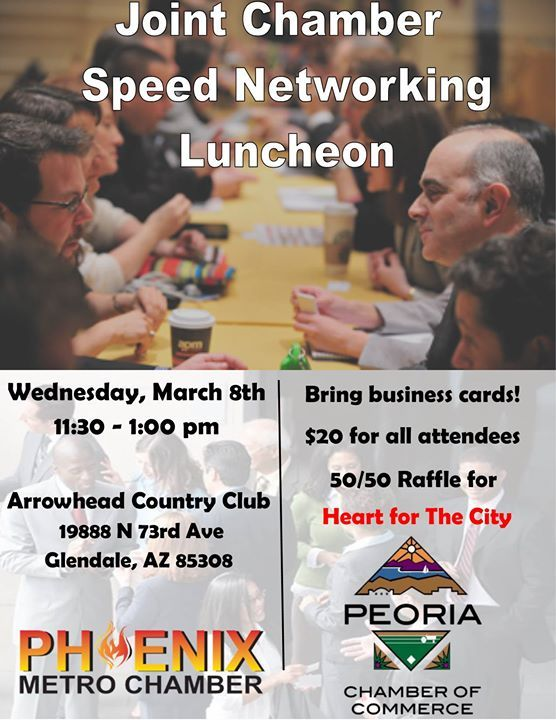 Joint Speed Networking Luncheon with Phoenix Metro Chamber of Commerce, LLC Wednesday, March 8th. There will be a 50/50 raffle to benefit the children of Heart of the City.