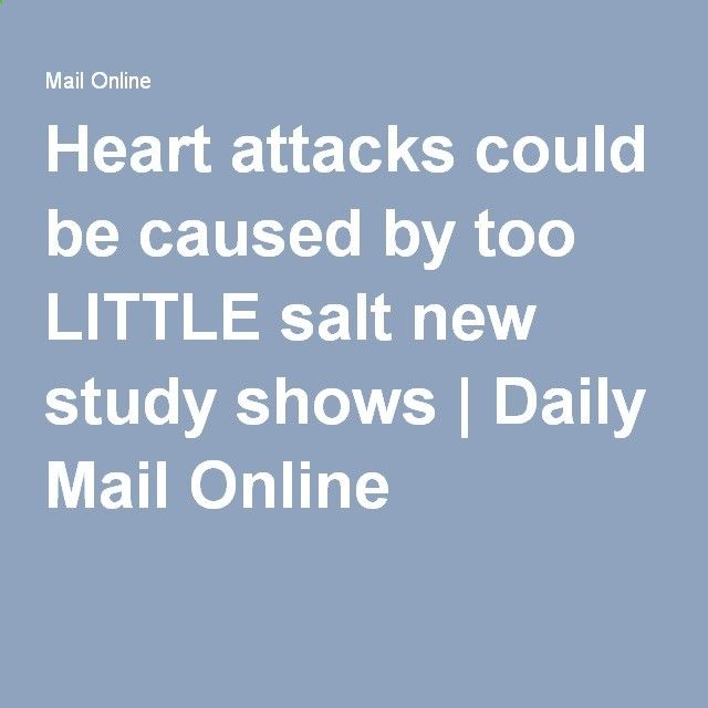 Heart attacks could be caused by too LITTLE salt new study shows | Daily Mail Online