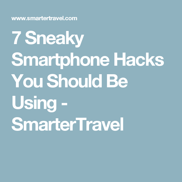 7 Sneaky Smartphone Hacks You Should Be Using - SmarterTravel