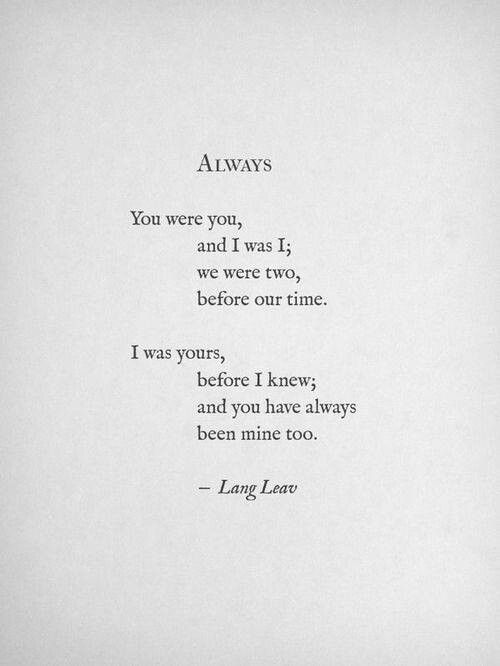 We Always Knew They Were Beautiful But >> Always You Were You And I Was I We Were Two Before Our Time I Was