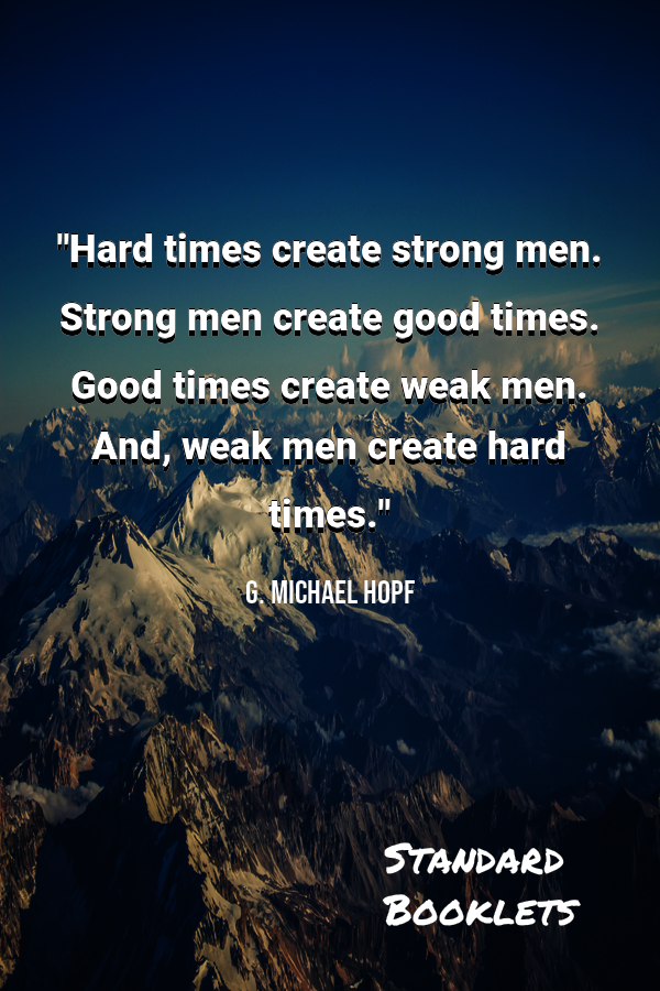 Hard Times Create Strong Men Strong Men Create Good Times Good Times Create Weak Men And Weak Men Inspirational Quotes Motivational Quotes Life Quotes