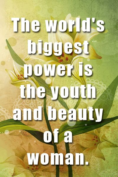 The Worlds Biggest Power Is The Youth And Beauty Of A Woman