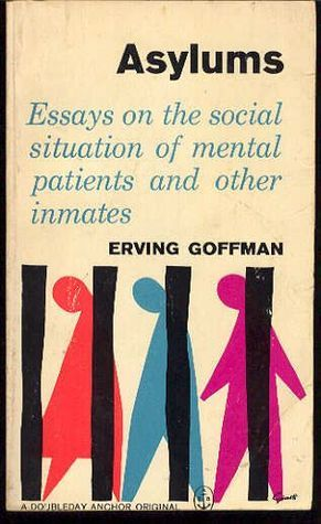 Goodreads Asylums Essays On The Social Situation Of Mental Patients And Othe Asylum Book Book Cover Art Book Cover Design
