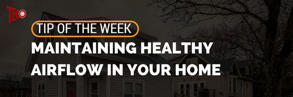 Tip Of The Week Maintaining Healthy Airflow In Your Home