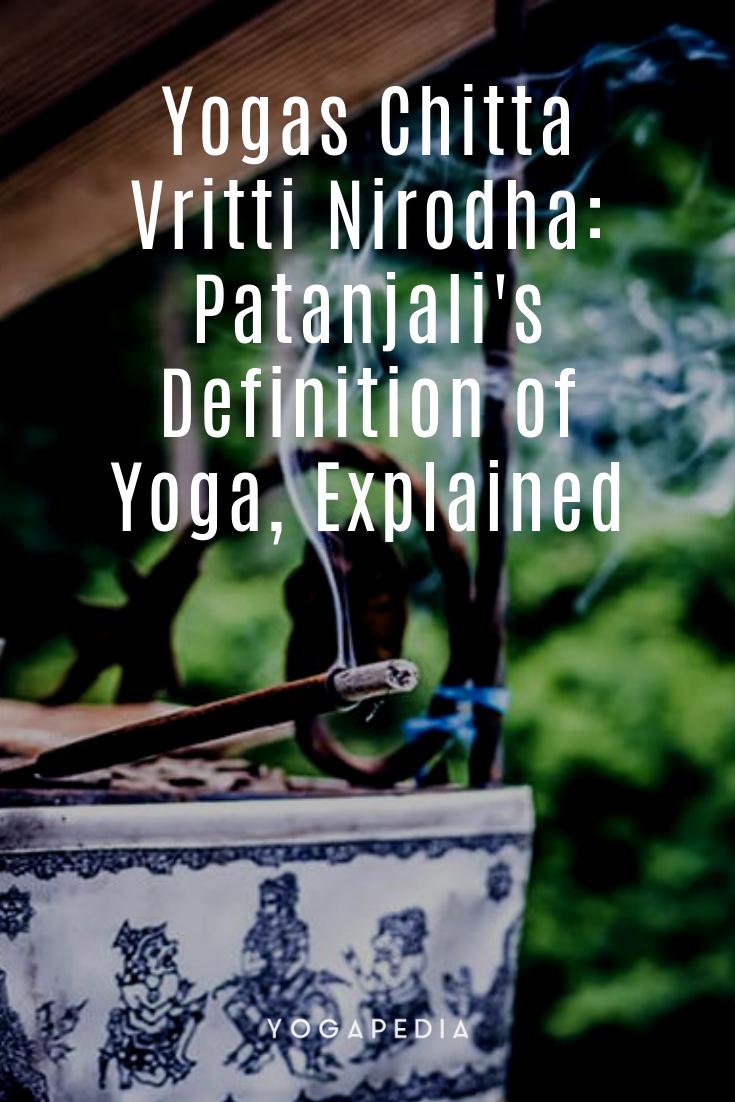 Yogas Chitta Vritti Nirodha Patanjali S Definition Of Yoga Explained In 2020 Patanjali Yoga Sutras Ashtanga Yoga Patanjali Yoga