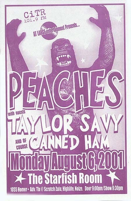 Original concert poster for Peaches, Taylor Savy, and Canned Ham at the Starfish Room in Vancouver, CA. 11 x 17 on thin paper.