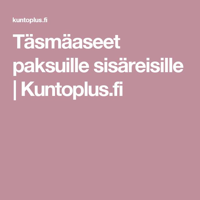 Täsmäaseet paksuille sisäreisille   Kuntoplus.fi