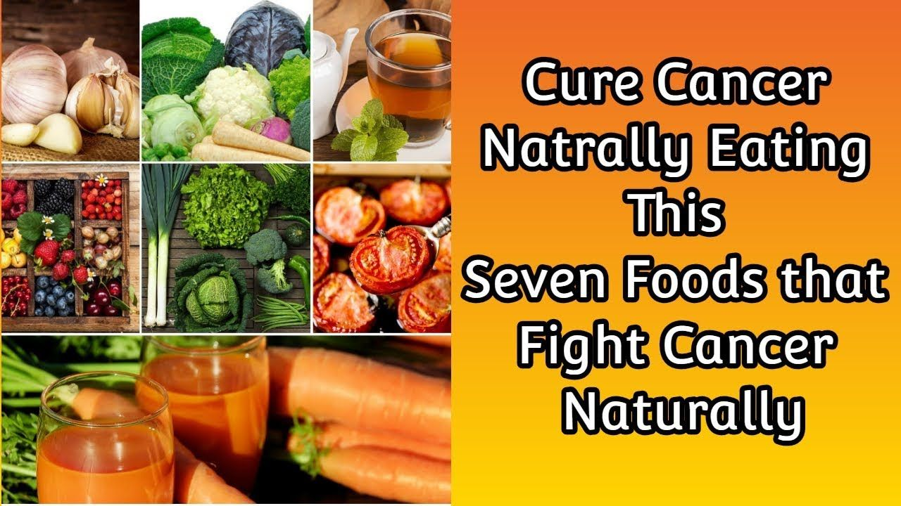 Cure Cancer Naturally Eating This Seven Foods that Fight