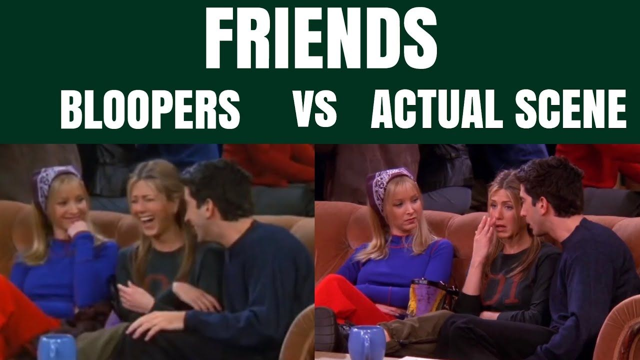 friends bloopers vs. actual scene YouTube (With images