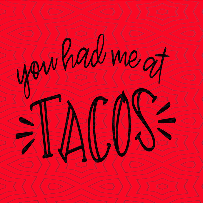 You had me at tacos svg, tacos svg, png,dxf,eps file for