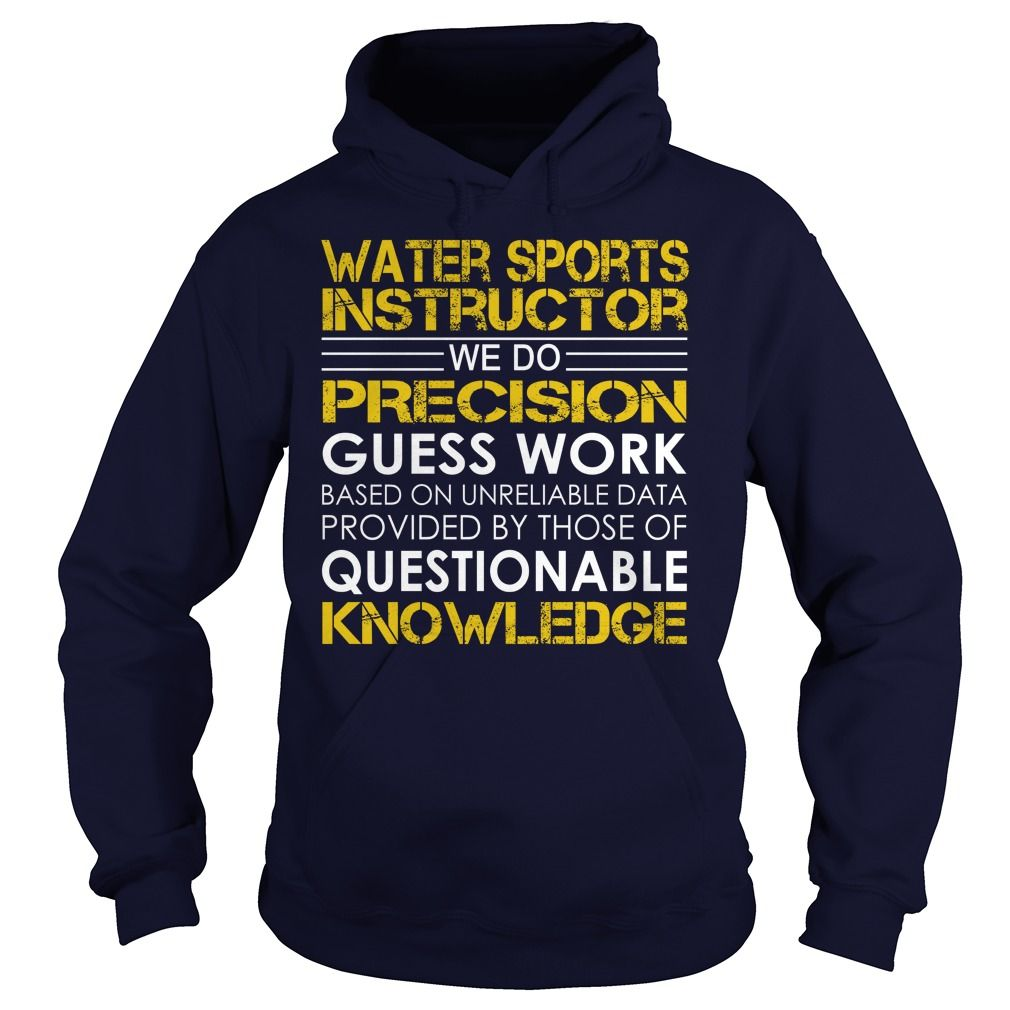 Water sports instructor We Do Precision Guess Work Knowledge T-Shirts, Hoodies. CHECK PRICE ==► https://www.sunfrog.com/Jobs/Water-sports-instructor--Job-Title-Navy-Blue-Hoodie.html?id=41382
