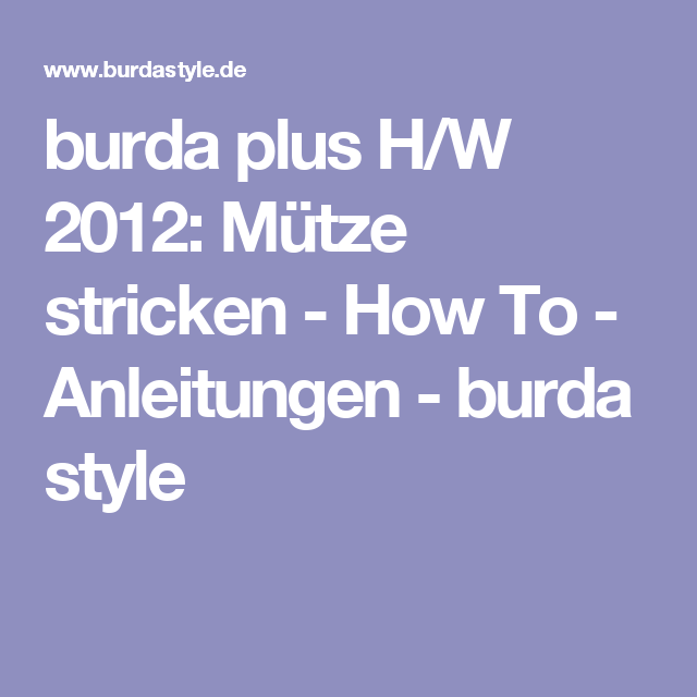 burda plus H/W 2012: Mütze stricken - How To - Anleitungen - burda style