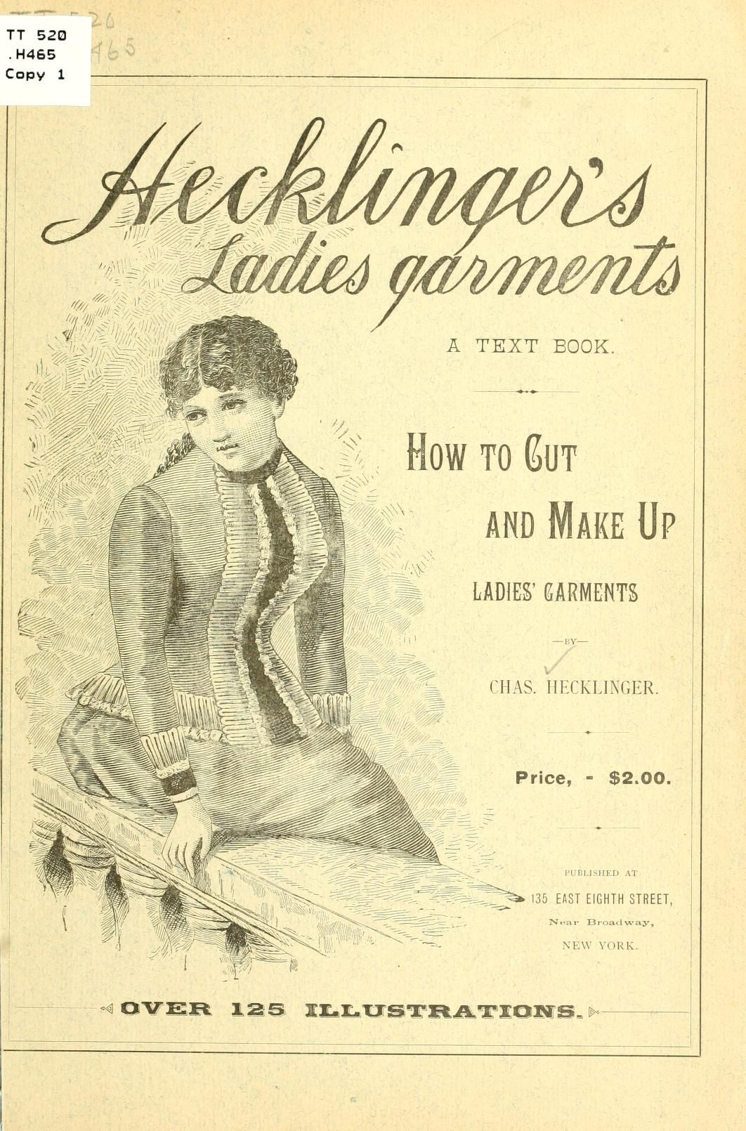 Hecklinger's ladies' garments: How to cut and make up ladies garments by Charles Hecklinger | published 1886