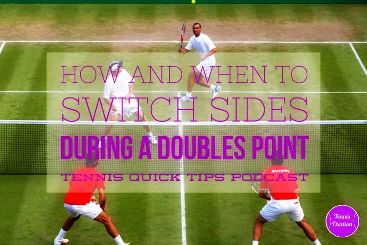In Doubles It Can Get Confusing Knowing Exactly When And How You Should Switch Sides During A Point And This Confusion Is Bad Because I Podcasts Sides Tennis