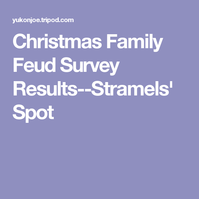 christmas family feud survey results stramels spot
