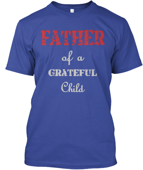 Father Of A Grateful Child Deep Royal T-Shirt Front