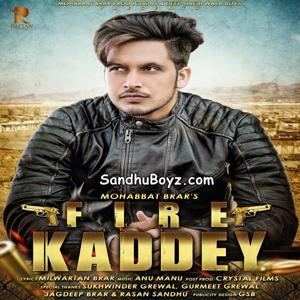Here You Can Download Fire Kaddey Punjabi Mp3 Song By Mohabbat Brar For Free Also Download Latest Punjabi Songs Single Tracks Bollywood Music Mp3 Song Songs
