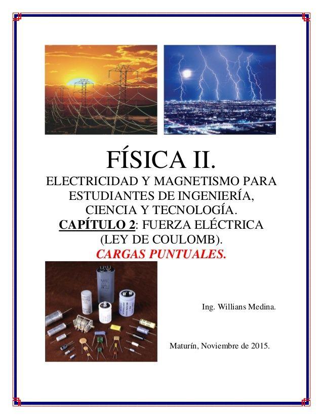 FÍSICA II. ELECTRICIDAD Y MAGNETISMO PARA ESTUDIANTES DE INGENIERÍA, CIENCIA Y TECNOLOGÍA. CAPÍTULO 2: FUERZA ELÉCTRICA (L...