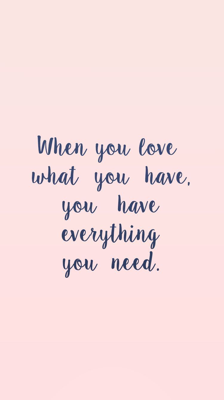 Love Quote Idea When You Love What You Have You Have Everything