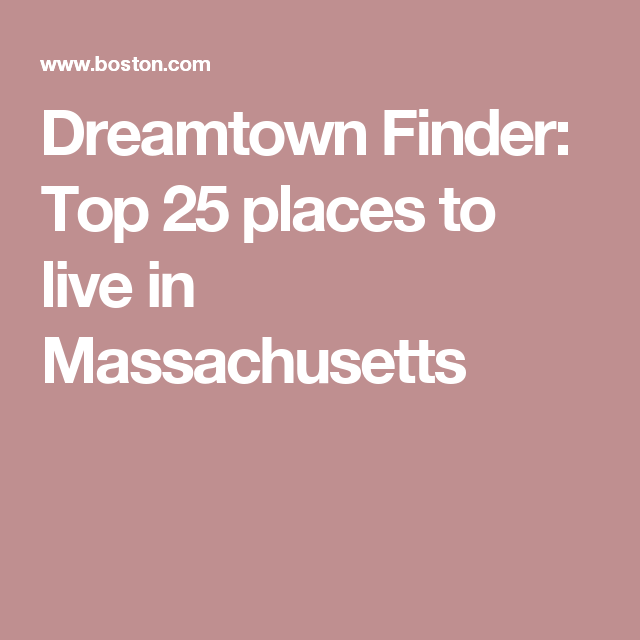 Dreamtown Finder: Top 25 places to live in Massachusetts