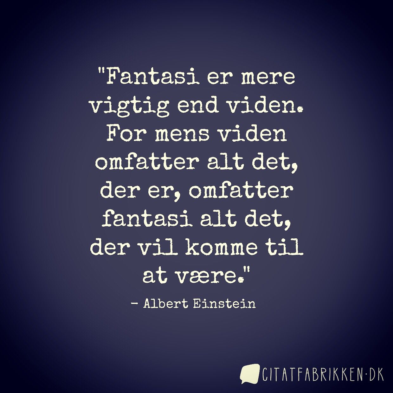 Skont Albert Einstein Citat Om Fantasi Einstein Citater Seje Ord Livets Sandheder