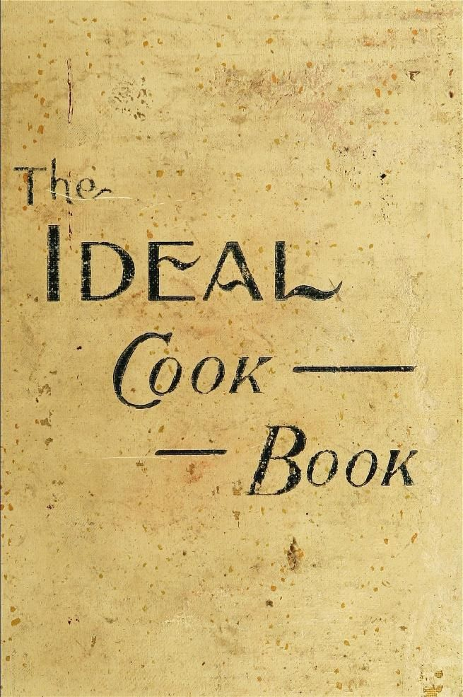 """""""The Ideal Cook Book"""" By Anne Clarke (1899) Published By Westminster Company"""
