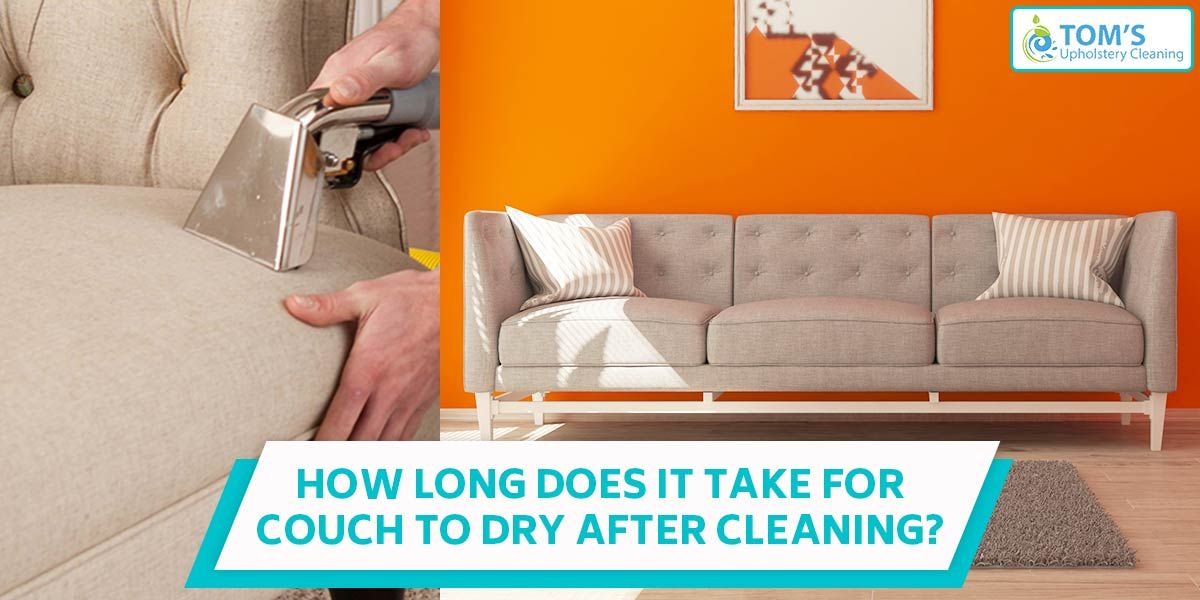 How Long Does It Take For Couch To Dry After Cleaning Clean Couch Cleaning Upholstery Couch