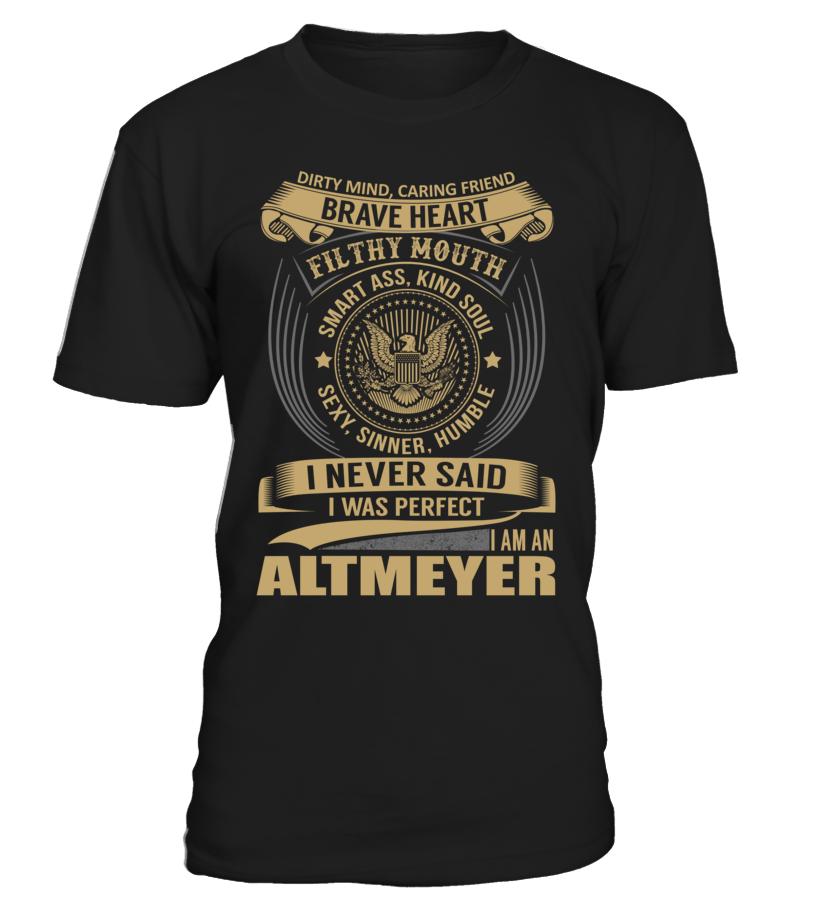 I Never Said I Was Perfect, I Am an ALTMEYER