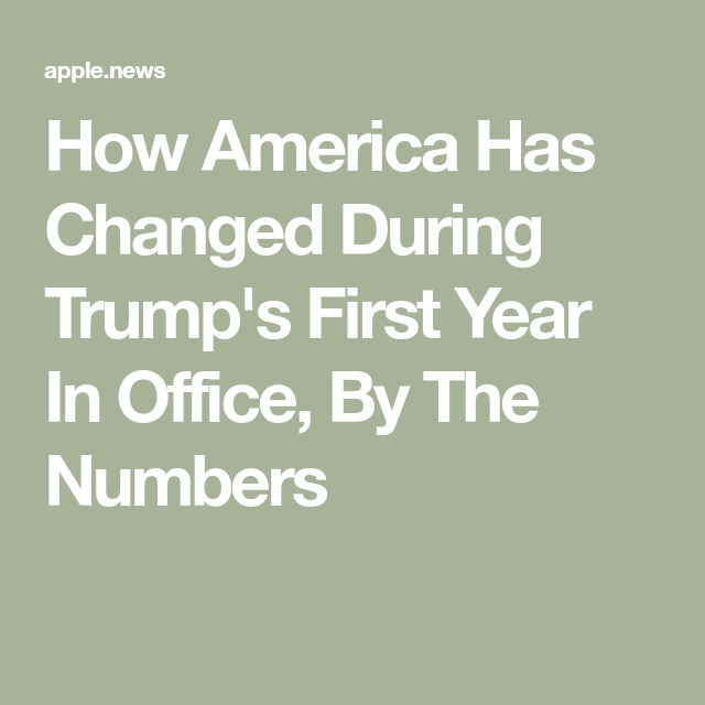 How America Has Changed During Trump S First Year In Office By