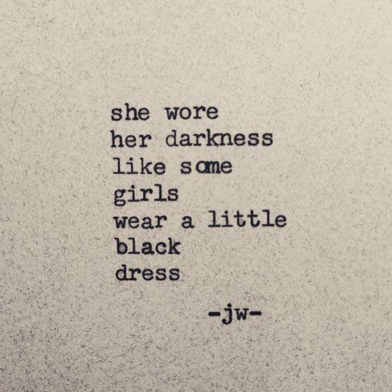 She Wore Her Darkness Like Some Girls Wear A Little Black Dress
