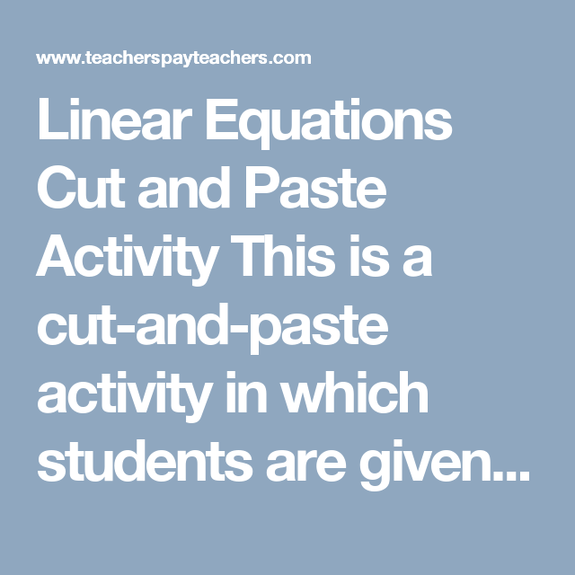 Linear Equations Cut and Paste Activity This is a cut-and-paste ...