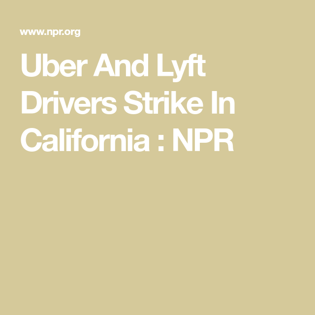 Uber And Lyft Drivers Strike In California Uber, Uber
