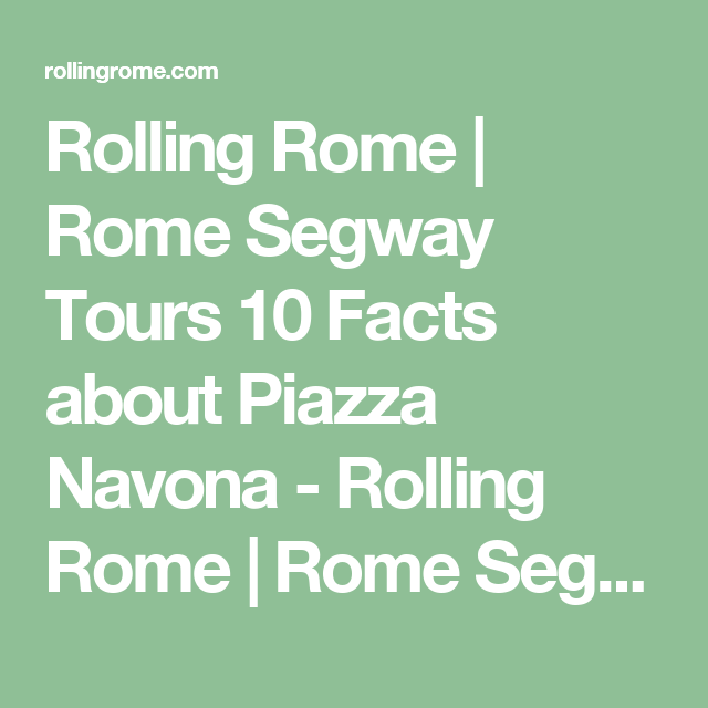 10 Facts About Piazza Navona Rolling Rome Golf Cart Segway