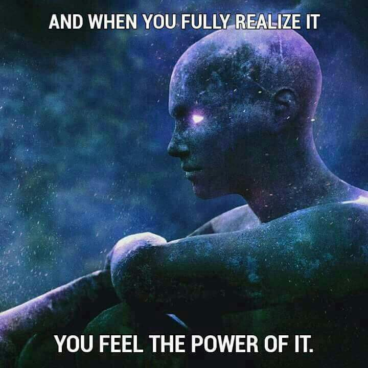 When you realize that you are the Universe, you feel the Power of ...