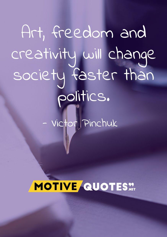 Art Freedom And Creativity Will Change Society Motivequotes Net Creative Freedom Society