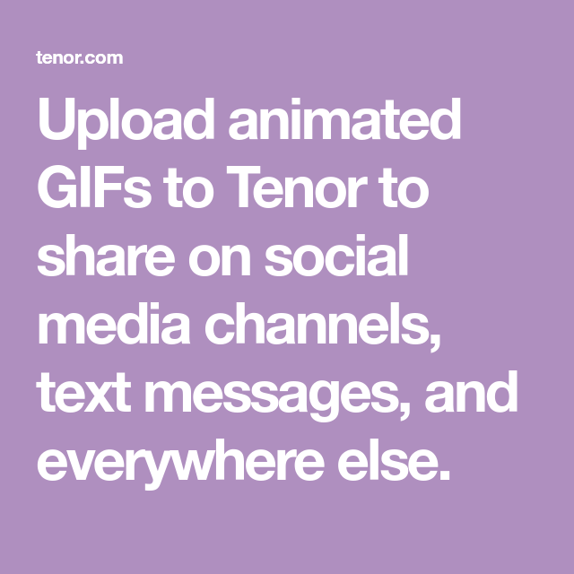 Upload Animated Gifs To Tenor To Share On Social Media Channels Text Messages And Everywhere Else In 2020 Text Messages Messages Happy Birthday Wishes For A Friend