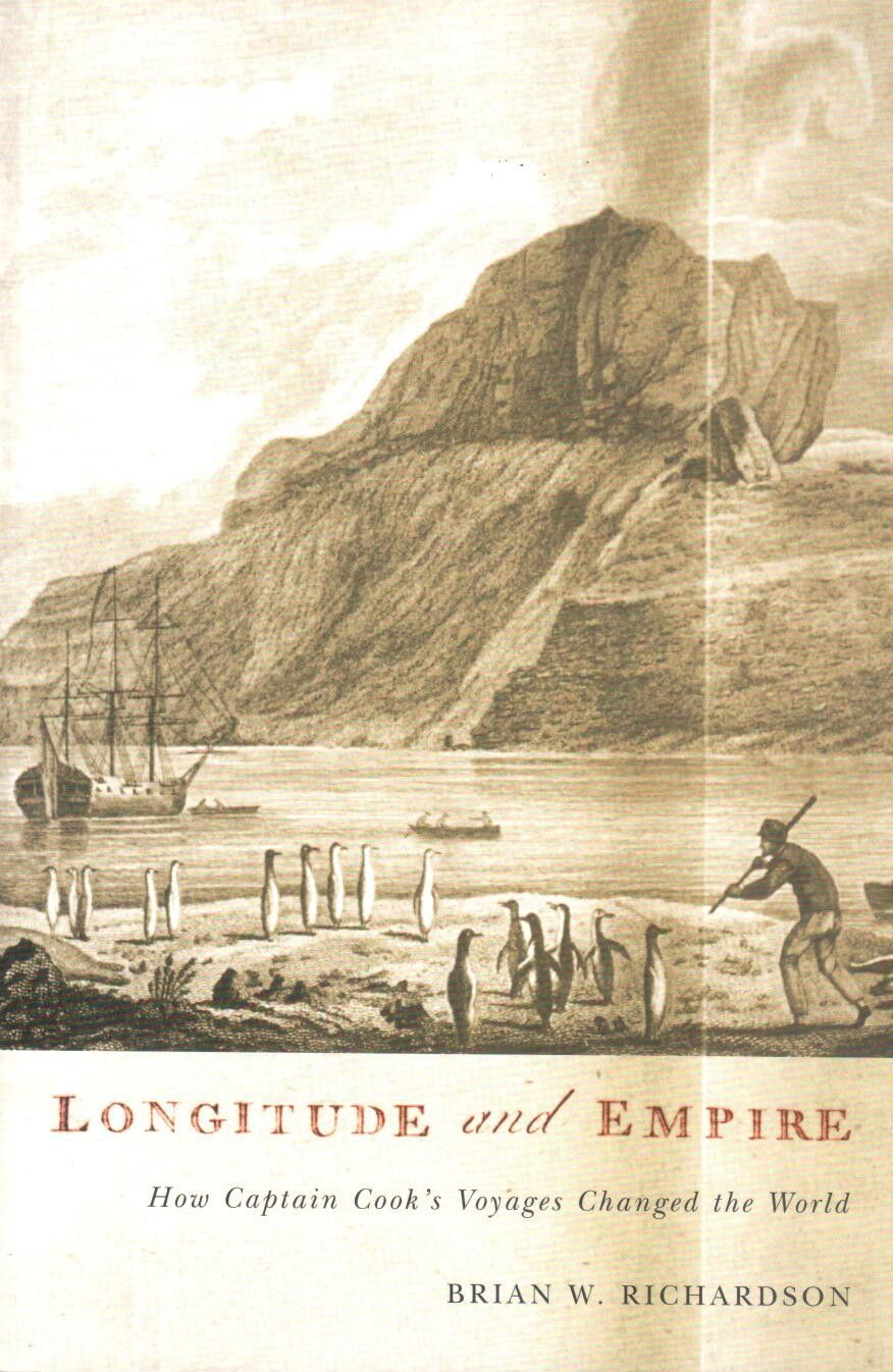 Longitude and Empire; How Captain Cook's Voyages Changed the World, by Brian W. Richardson