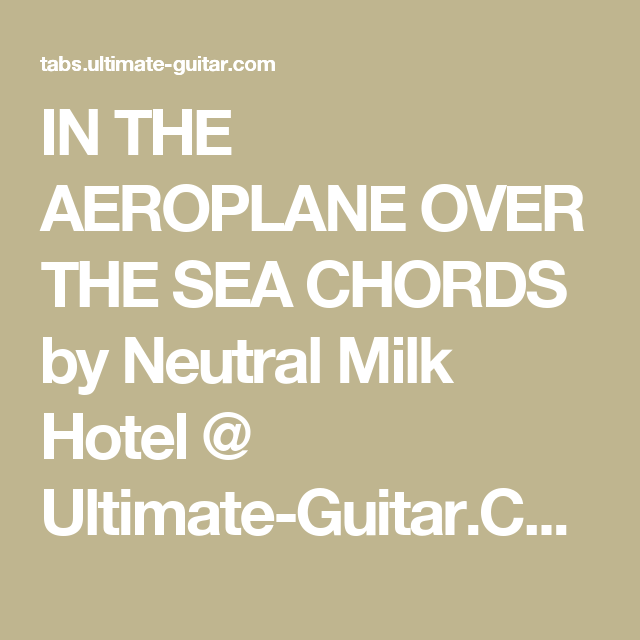 IN THE AEROPLANE OVER THE SEA CHORDS by Neutral Milk Hotel ...