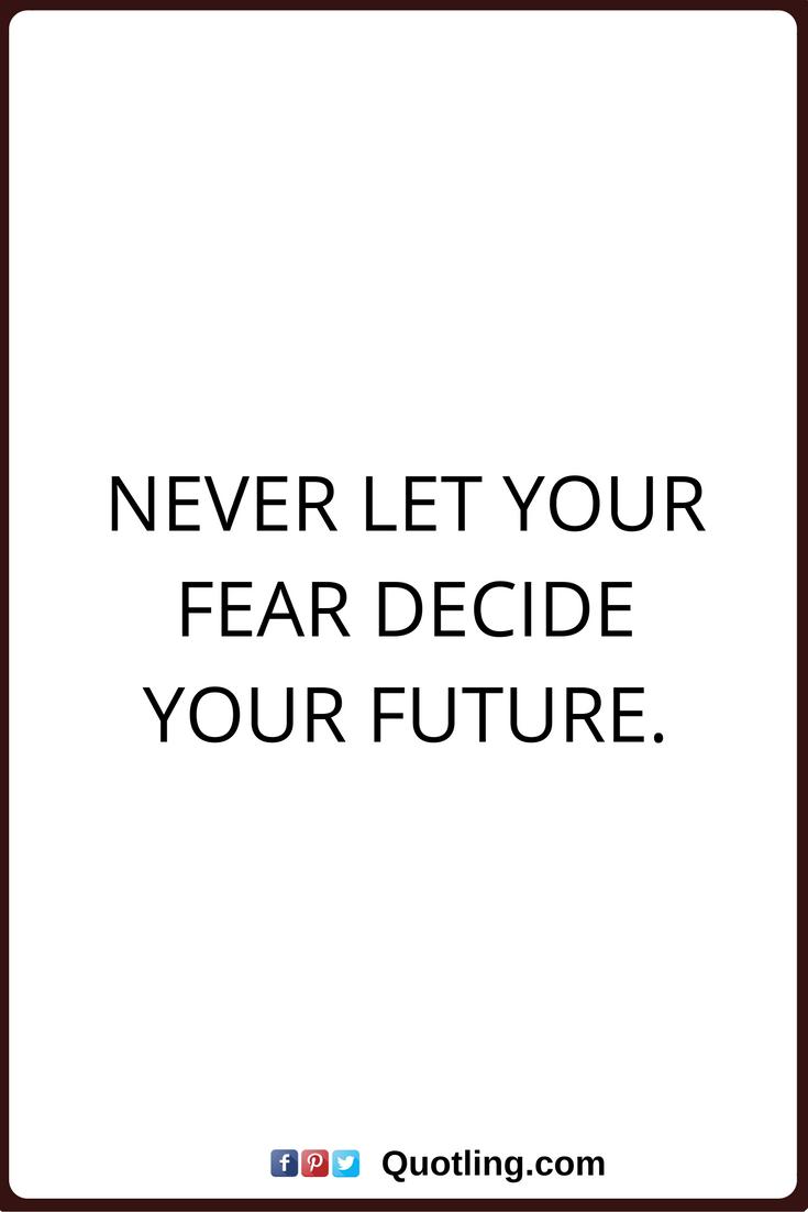 Resultado de imagen de never let fear decide your future