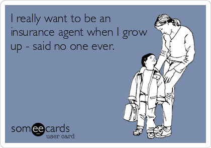 Actually The Arizona Group Has At Least One Agent Who Planned To Have A Career In Insurance Insurance Humor Life Insurance Facts Insurance Quotes