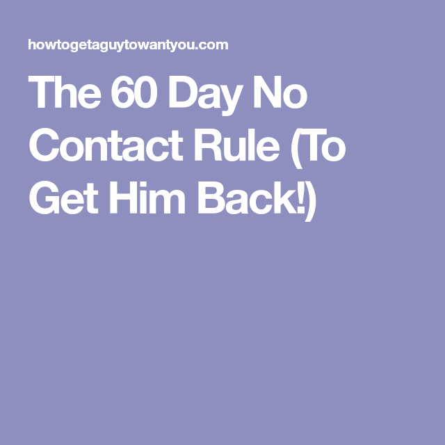 no contact rule to get him back