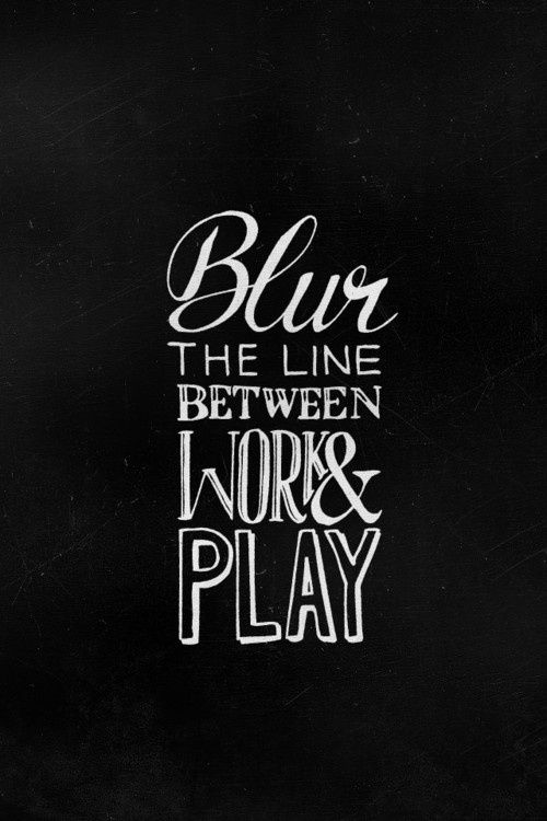 Work Play Quote Words Quotes Cool Words Words Quotes