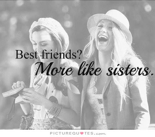 Best friends? More like sisters.. Picture Quotes. | Sister ...