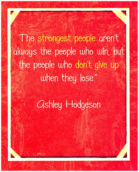The Strongest People Aren T Always The People Who Win Quote Winning Quotes Inspirational Quotes Funny Quotes