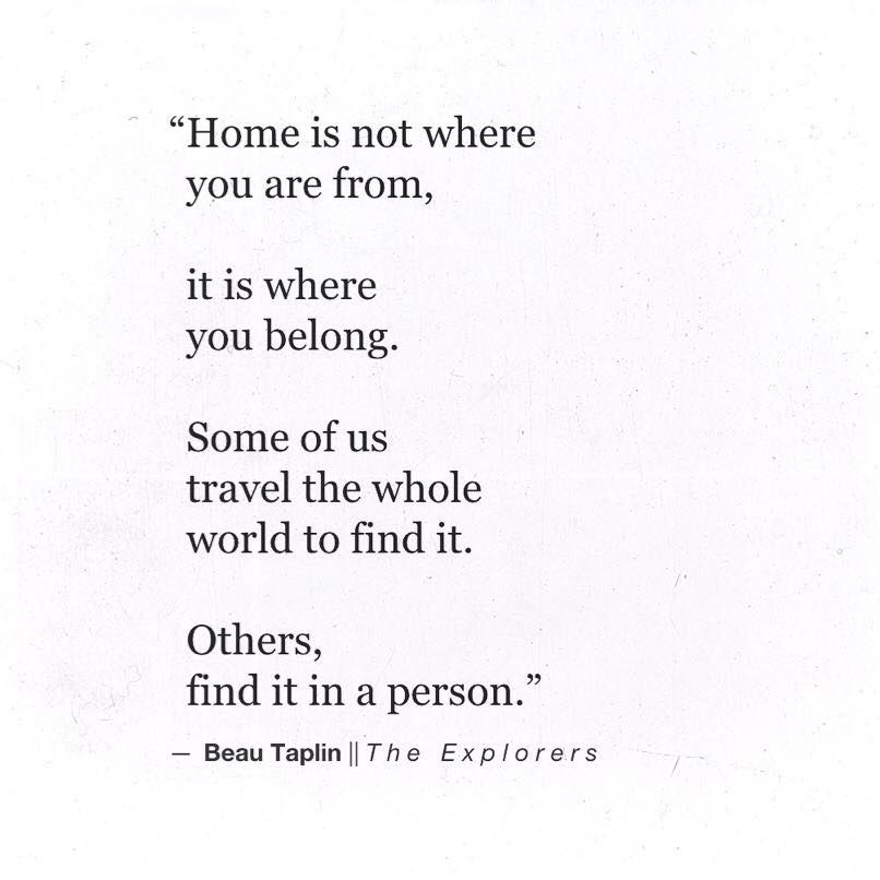 Home Is Not Where You Are From It Belong Some Of Us Travel The Whole World To Find Others In A Person