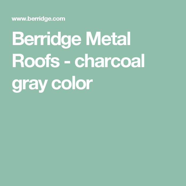 Best Berridge Metal Roofs Charcoal Gray Color Metal Roof Color 400 x 300