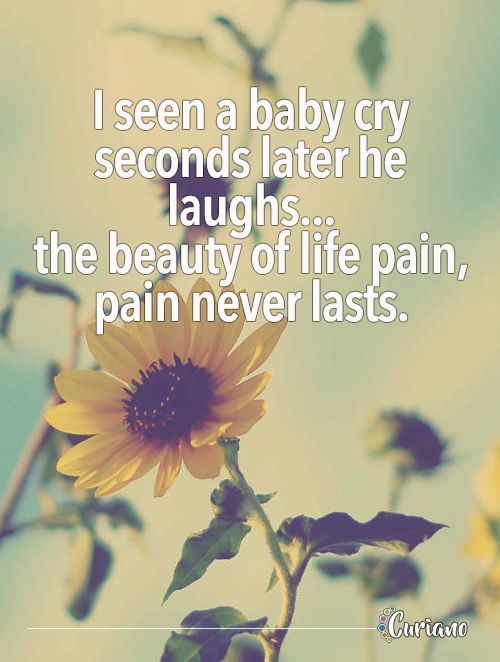 Ive Seen A Baby Cry Seconds Later He Laughsthe Beauty Of Life